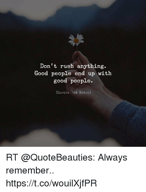 Good People Quotes Don't Rush Anything Good People End Up With Good People Quotes Ind  Good People Quotes