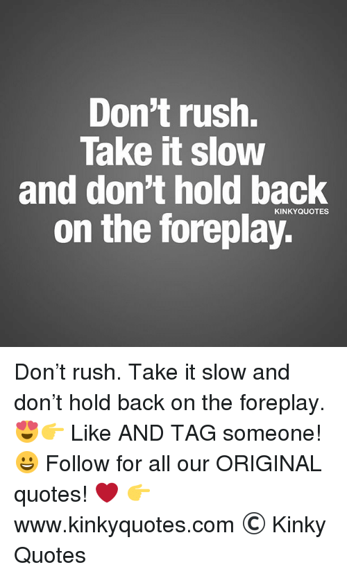 Dont Rush Take It Slow And Dont Hold Back Quotes On The Foreplay