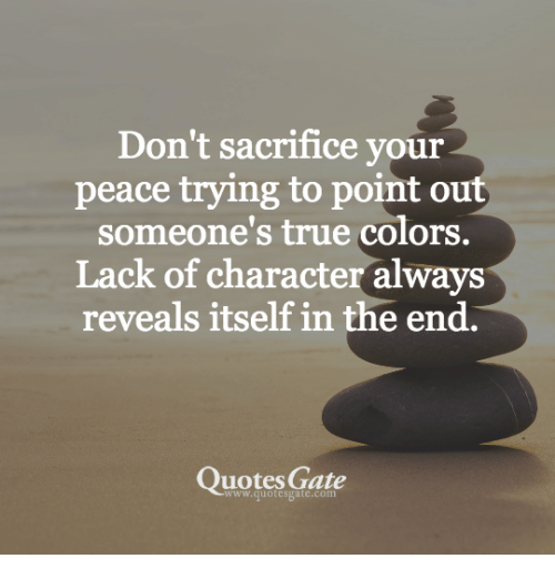 Dont Sacrifice Your Peace Trying To Point Out Someones True Colors