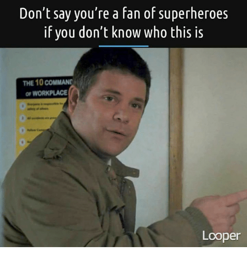 Memes, 🤖, and Looper: Don't say you're a fan of superheroes  if you don't know who this is  THE 10 COMMANE  FWORKPLACE  Looper