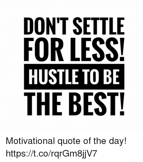 Dont Settle For Less Hustle To Be The Best Motivational Quote Of