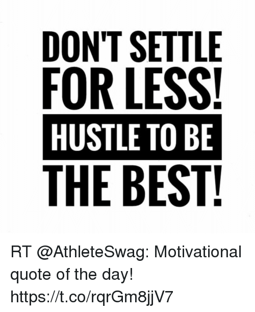 Dont Settle For Less Hustle To Be The Best Rt Motivational Quote