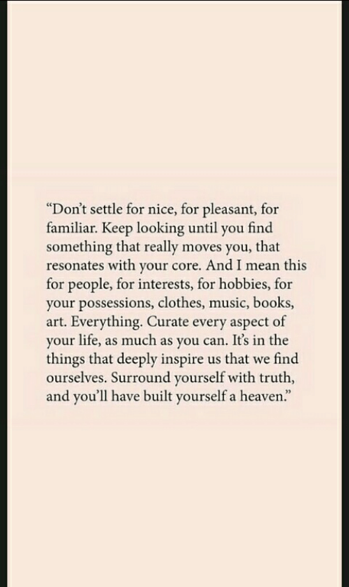 Don't Settle for Nice for Pleasant for Familiar Keep Looking