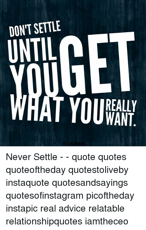 DONT SETTLE REALLY NT N Never Settle Quote Quotes Quoteoftheday Magnificent Never Settle Quotes