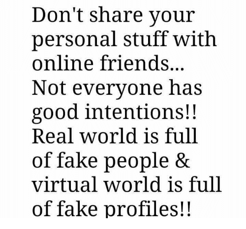 Dont Share Your Personal Stuff With Online Friends Not Everyone Has