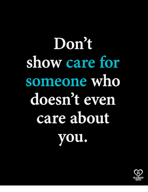 Dont Show Care For Someone Who Doesnt Even Care About You Ro