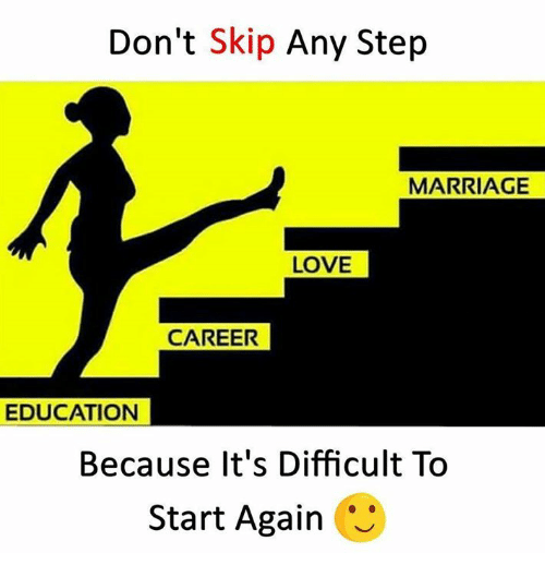Love, Marriage, and Memes: Don't Skip Any Step  MARRIAGE  LOVE  CAREER  EDUCATION  Because It's Difficult To  Start Again