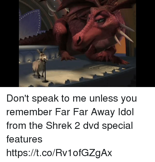 Funny, Shrek, and Shrek 2: Don't speak to me unless you remember Far Far Away Idol from the Shrek 2 dvd special features https://t.co/Rv1ofGZgAx