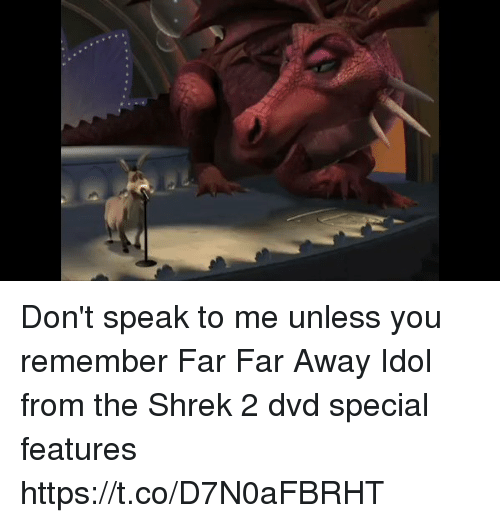 Shrek, Relatable, and Shrek 2: Don't speak to me unless you remember Far Far Away Idol from the Shrek 2 dvd special features https://t.co/D7N0aFBRHT