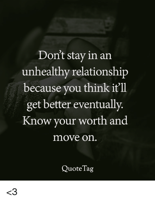 Dont Stay In An Unhealthy Relationship Because You Think Itll Get