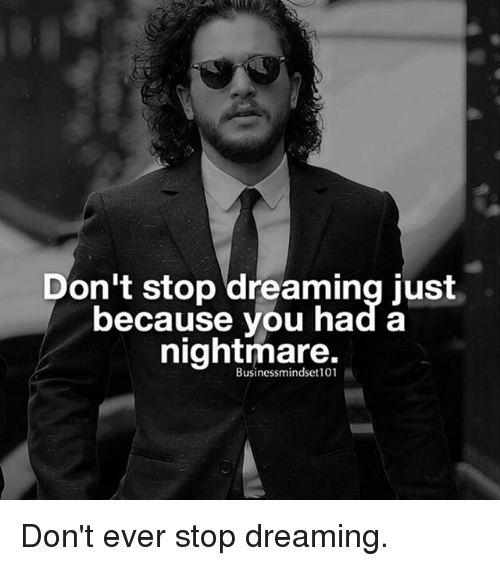 Memes, 🤖, and Nightmare: Don't stop dreaming just  because you had a  nightmare.  Businessmindset101i Don't ever stop dreaming.