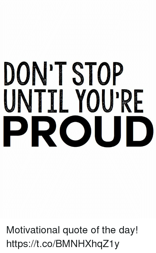 Dont Stop Until Youre Proud Motivational Quote Of The Day