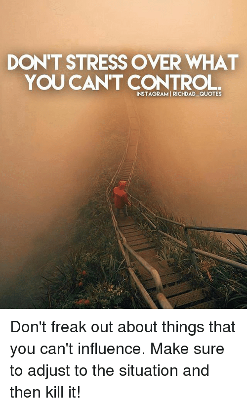 Dont Stress Over What You Cant Control Instagramirichdad Quotes