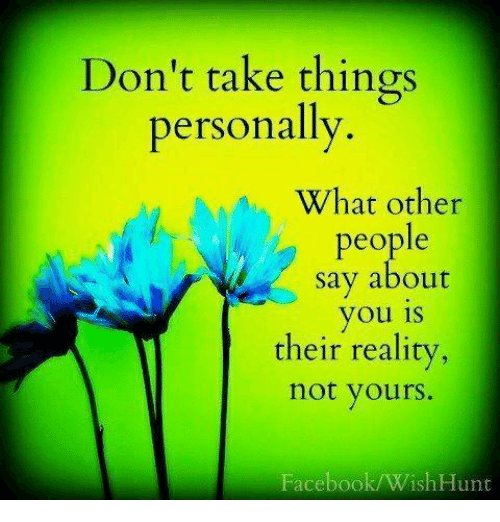 Don't Take Things Personally What Other People Say About ...