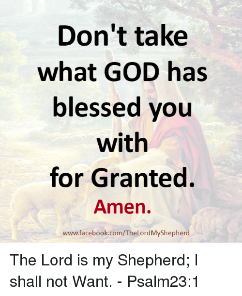 Dont Take What God Has Blessed You With For Granted Amen
