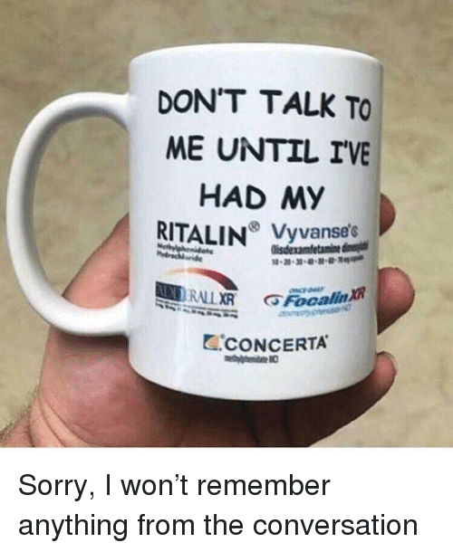 DON'T TALK TO ME UNTIL IVE HAD MY RITALIN Vyvanse C CONCERTA