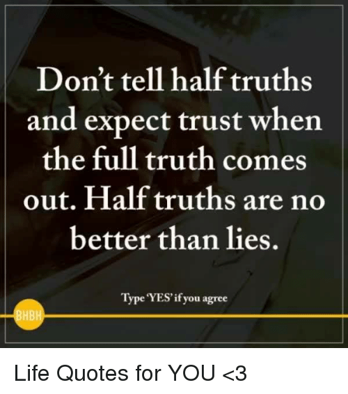 Dont Tell Half Truths And Expect Trust When The Full Truth Comes