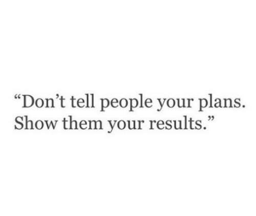 """Them, Show, and People: """"Don't tell people your plans.  Show them your results.""""  05"""