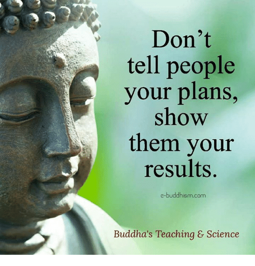 Memes, Science, and Buddhism: Don't  tell people  your plans  show  them your  results.  e-buddhism com  Buddha's Teaching & Science