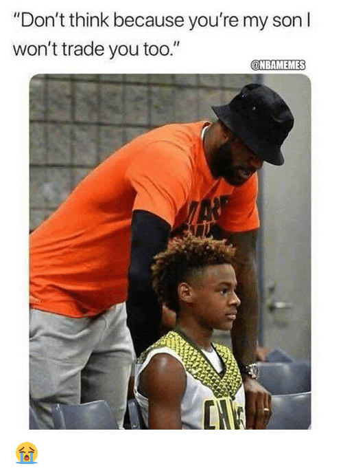 "Nba, Think, and You: ""Don't think because you're my son I  won't trade you too.""  @NBAMEMES 😭"
