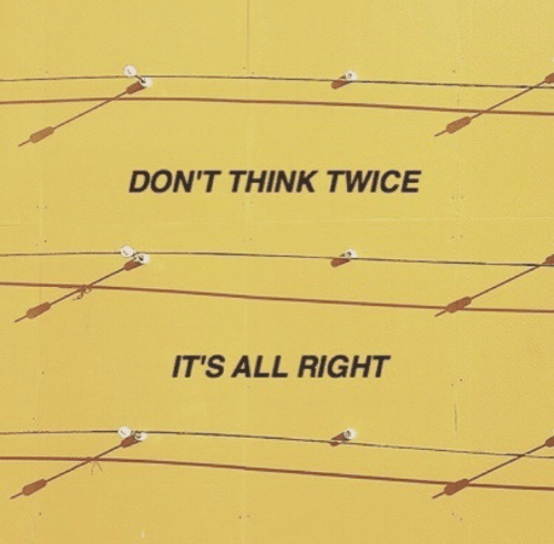 dont think twice its all right