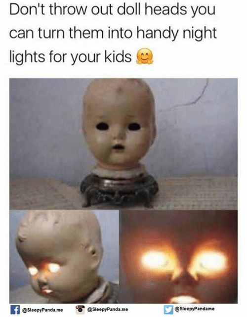 Memes, 🤖, And Sleepy: Donu0027t Throw Out Doll Heads You Can Turn Them Into  Handy Night Lights For Your Kids If EsleepyPandame @Sleepy Pandame  @SleepyPanda Me