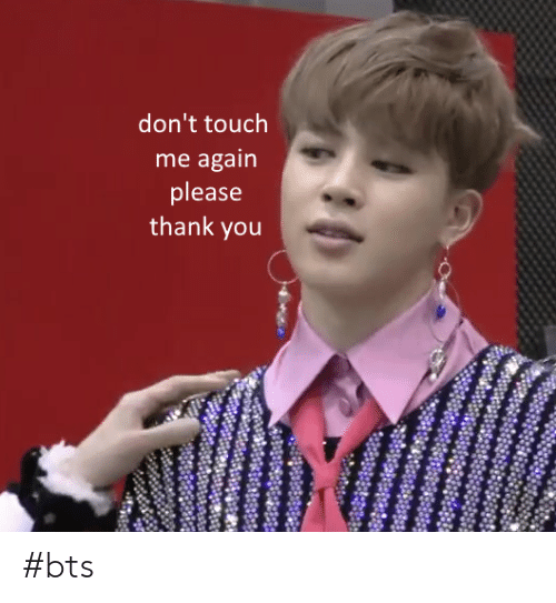 dont touch me again please thank you bts 44007590