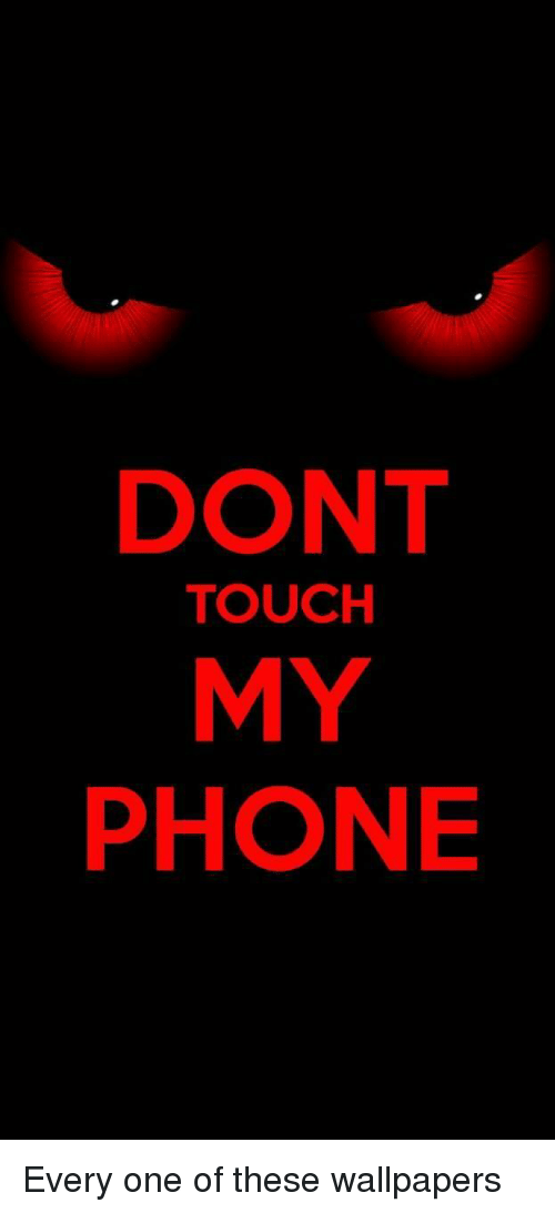 Dont Touch My Phone Phone Meme On Me Me