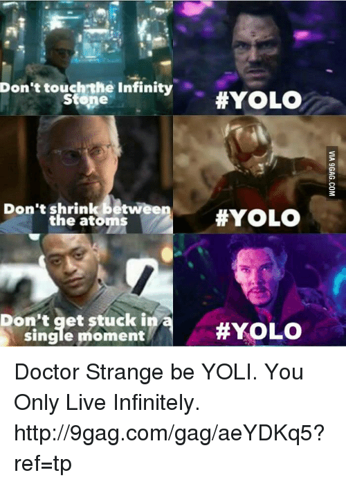 9gag, Memes, and Infiniti: Don't touch the Infinity  Stone  Don't shrink betwee  Don't get stuck in a  single moment  thYOLO  Doctor Strange be YOLI. You Only Live Infinitely. http://9gag.com/gag/aeYDKq5?ref=tp