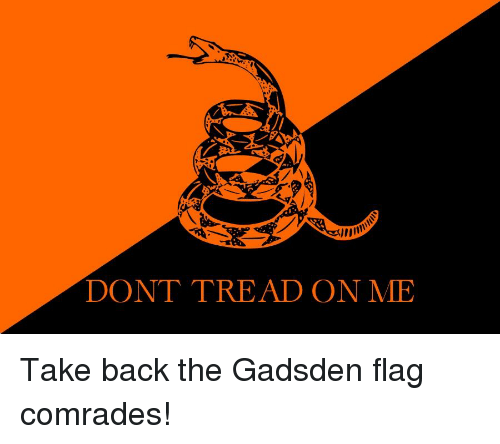 Anarchy, Back, and Dont Tread on Me: DONT TREAD ON ME