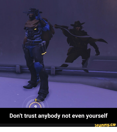 Dont Trust Anybody Not Even Yourself Ifunnyco Ifunny Meme On Meme