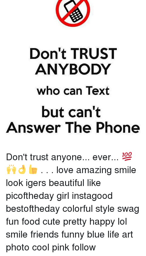 Dont Trust Anybody Who Can Text But Cant Answer The Phone Dont