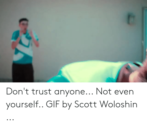 Don T Trust Anyone Not Even Yourself Gif By Scott Woloshin Gif Meme On Me Me Worldwide shippingavailable as standard or express deliverylearn more. meme