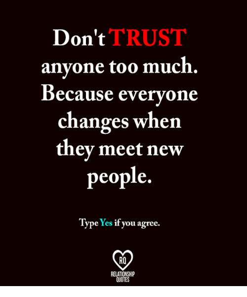 Dont Trust Anyone Too Much Because Everyone Changes When They Meet