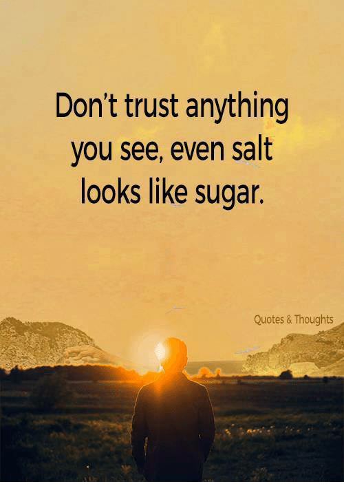 Dont Trust Anything You See Even Salt Looks Like Sugar Quotes