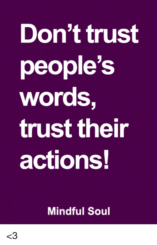 Dont Trust Peoples Words Trust Their Actions Mindful Soul 3