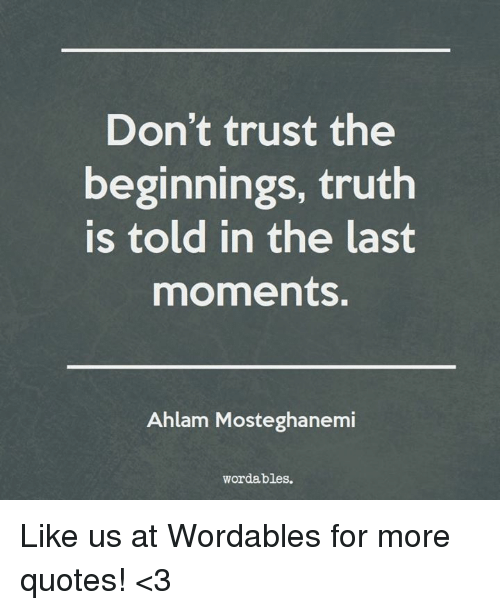Dont Trust The Beginnings Truth Is Told In The Last Moments Ahlam