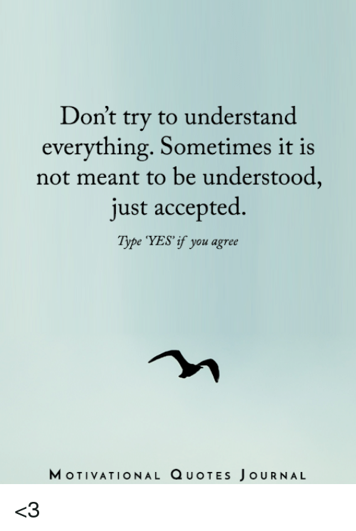 Dont Try To Understand Everything Sometimes It Is Not Meant To Be