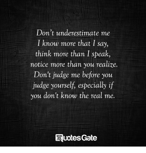 dont underestimate me i know more that i say think more