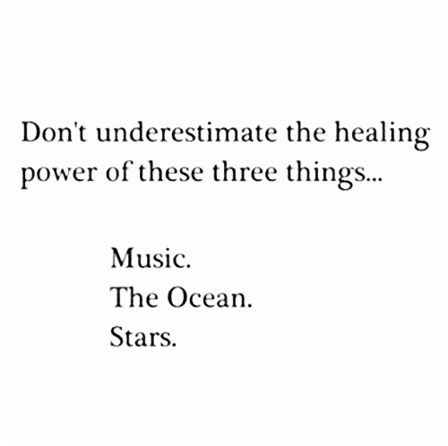 Music, Ocean, and Power: Don't underestimate the healing  power of these three things...  Music.  The Ocean  Stars.