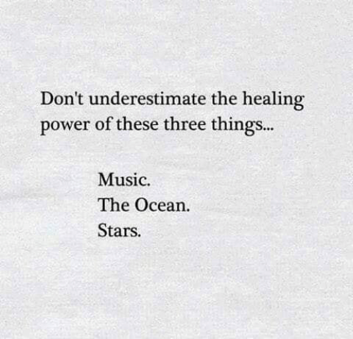 Music, Ocean, and Power: Don't underestimate the healing  power of these three things...  Music  The Ocean  Stars.