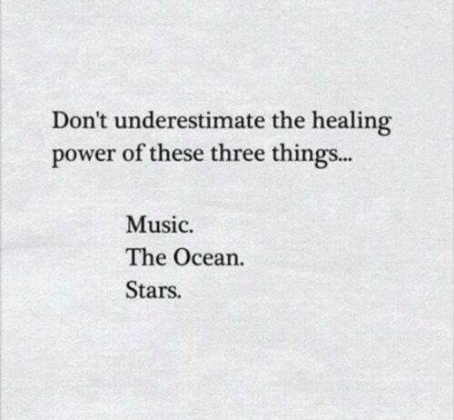 Music, Ocean, and Power: Don't underestimate the healing  power of these three things...  Music  The Ocean.  Stars.