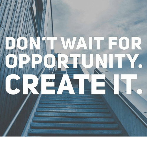Motivational Quotes About Success: DON'T WAIT FOR OPPORTUNITY CREATE IT