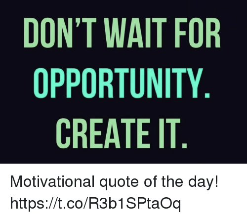 dont wait for opportunity create it motivational quote of the 31016908 don't wait for opportunity create it motivational quote of the day