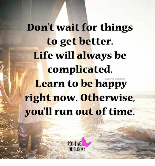 dont wait for things to get better life will always 12978718 don't wait for things to get better life will always be