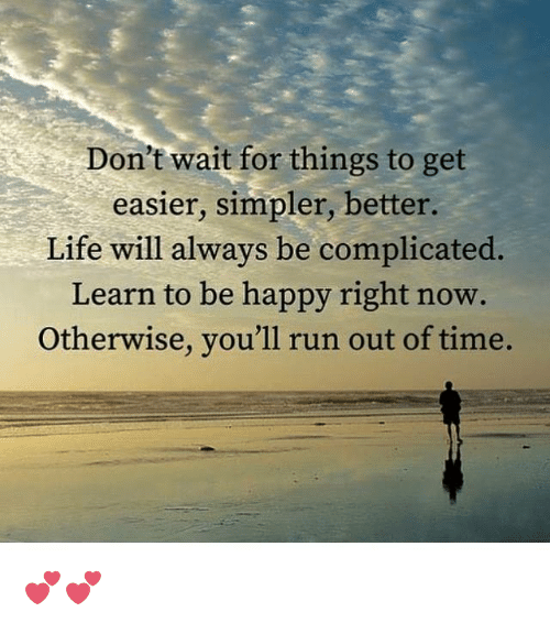 dont wait for things to get easier simpler better life 26715246 don't wait for things to get easier simpler better life will