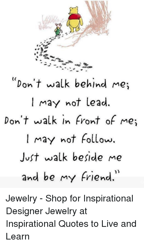 Dont Walk Behind Me May Not Lead Dont Walk In Front Of Me I May