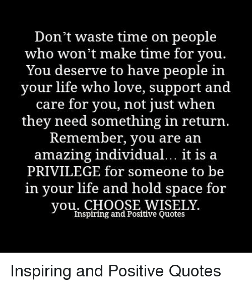 Dont Waste Time On People Who Wont Make Time For You You Deserve