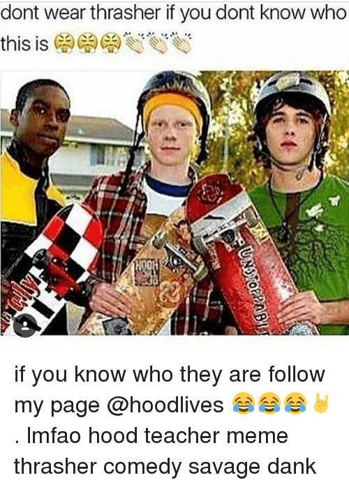 Meme, Memes, and 🤖: dont wear thrasher if you dont know who  this is if you know who they are follow my page @hoodlives 😂😂😂🤘 . lmfao hood teacher meme thrasher comedy savage dank