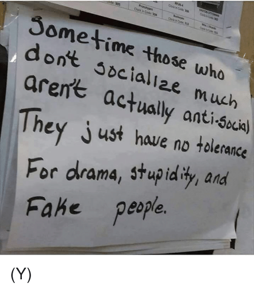Memes, Anti, and 🤖: don't who  aren't Socialize  much  actually anti  They just have 50Lia)  no tolerance  For drama, stupidity, and  Fahe people. (Y)